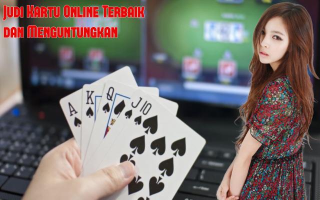 Judi Kartu Online Terbaik dan Paling Menguntungkan