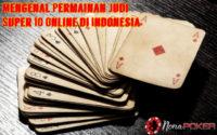 Mengenal Permainan Judi Super 10 Online di Indonesia