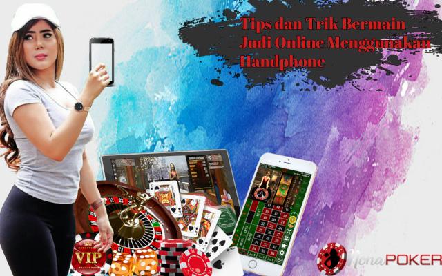Tips dan Trik Bermain Judi Online Menggunakan Handphone