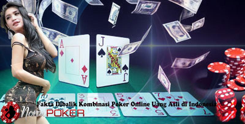 Fakta Dibalik Kombinasi Poker Online Uang Asli di Indonesia
