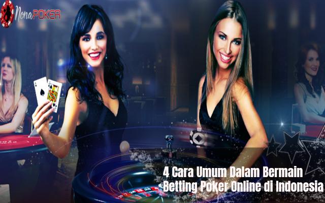 4 Cara Umum Dalam Bermain Betting Poker Online di Indonesia